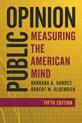 Public Opinion: Measuring the American Mind - Bardes, Barbara A, and Oldendick, Robert W