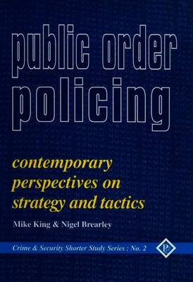 Public Order Policing: Contemporary Perspectives on Strategy and Tactics - King, Michael, and Brearley, Nigel, and Brearly, Nigel