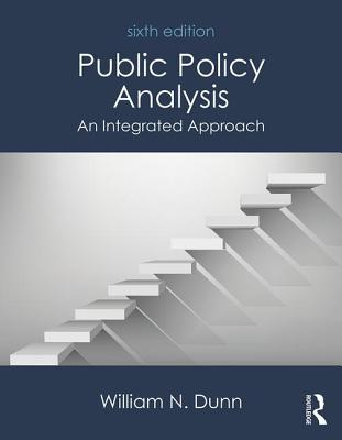 Public Policy Analysis: An Integrated Approach - Dunn, William N.