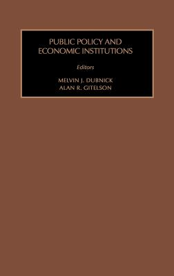 Public Policy & Economic Institutions - Dubnick M J, M J, and Dubnick, Melvin J, Professor, and Gitelson, Alan R
