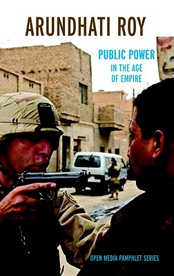 Public Power in the Age of Empire - Roy, Arundhati
