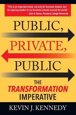 Public - Private - Public: The Transformation Imperative - Kennedy, Kevin J