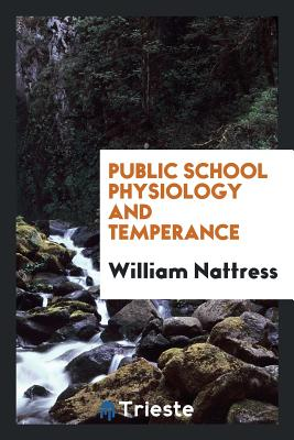 Public School Physiology and Temperance - Nattress, William