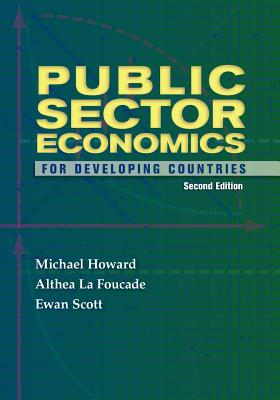 Public Sector Economics for Developing Countries: Second Edition - Howard, Michael, Professor