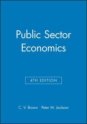 Public Sector Economics - Brown, C V, and Jackson, Peter M