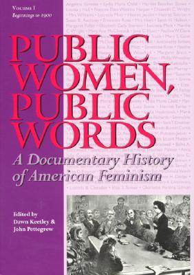 Public Women, Public Words: A Documentary History of American Feminism - Keetley, Dawn (Editor), and Pettegrew, John, Professor, Ed (Editor)
