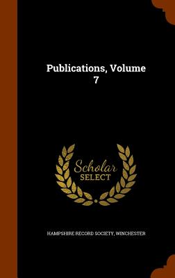 Publications, Volume 7 - Hampshire Record Society, Winchester (Creator)