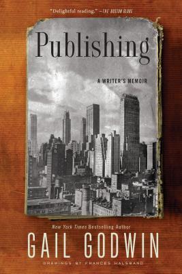 Publishing: A Writer's Memoir - Godwin, Gail