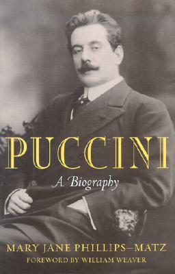 Puccini: A Biography - Phillips-Matz, Mary Jane, and Weaver, William
