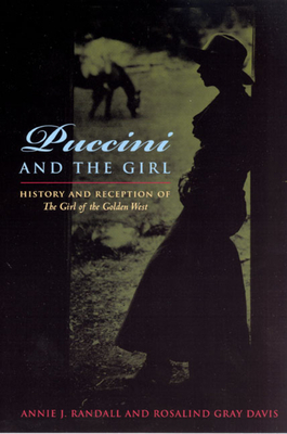 Puccini & the Girl: History and Reception of the Girl of the Golden West - Randall, Annie J