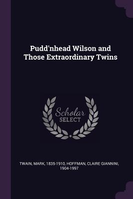 Pudd'nhead Wilson and Those Extraordinary Twins - Twain, Mark, and Hoffman, Claire Giannini