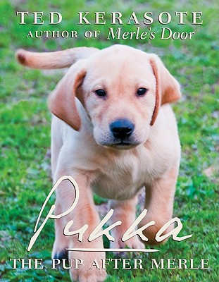 Pukka: The Pup After Merle - Kerasote, Ted