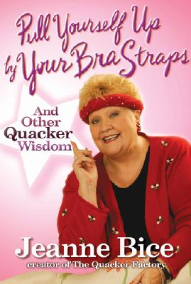 Pull Yourself Up by Your Bra Straps: And Other Quacker Wisdom - Bice, Jeanne