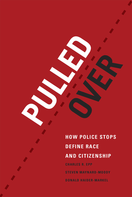 Pulled Over: How Police Stops Define Race and Citizenship - Epp, Charles R, and Maynard-Moody, Steven, and Haider-Markel, Donald P