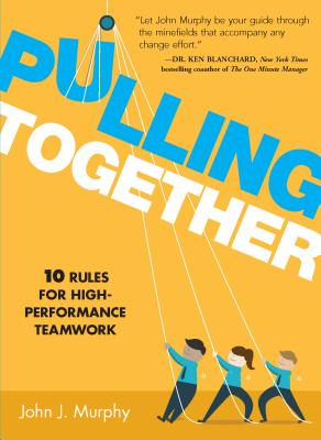 Pulling Together: 10 Rules for High-Performance Teamwork - Murphy, John J