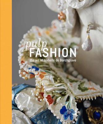 Pulp Fashion: The Art of Isabelle De Borchgrave - D'Alessandro, Jill