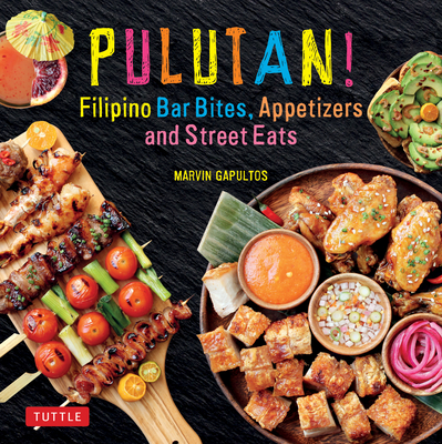 Pulutan! Filipino Bar Bites, Appetizers and Street Eats: (filipino Cookbook with Over 60 Easy-To-Make Recipes) - Gapultos, Marvin