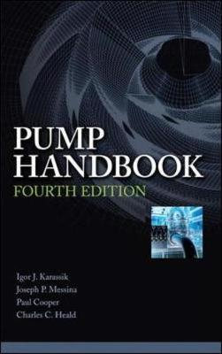 Pump Handbook - Karassik, Igor, and Messina, Joseph, and Cooper, Paul, Dr.