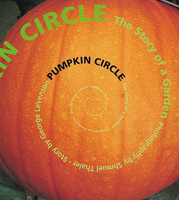 Pumpkin Circle: The Story of a Garden - Levenson, George, and Thaler, Shmuel (Photographer)