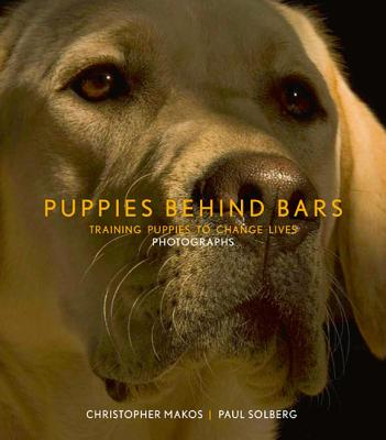 Puppies Behind Bars: Training Puppies to Change Lives - Makos, Christopher (Photographer), and Solberg, Paul (Photographer), and Stoga, Gloria Gilbert (Text by)