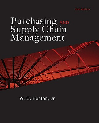 Purchasing and Supply Chain Management - Benton W C, and Benton, W C, Jr.