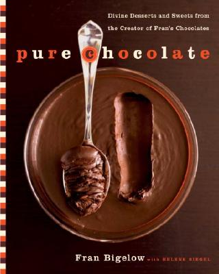 Pure Chocolate: Divine Desserts and Sweets from the Creator of Fran's Chocolates - Bigelow, Fran, and Siegel, Helene