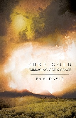 Pure Gold: Embracing God's Grace - Davis, Pam