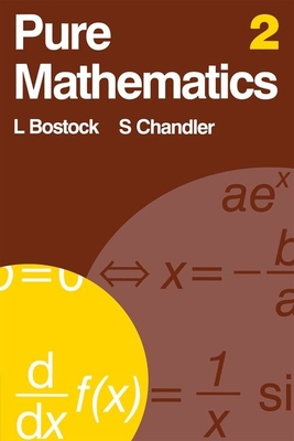 Pure Mathematics 2 - Bostock, Linda, and Chandler, S, and Chandler, F S