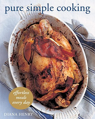 Pure Simple Cooking: Effortless Meals Every Day - Henry, Diana