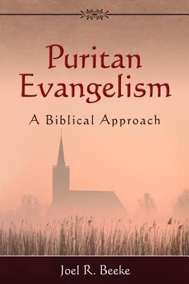 Puritan Evangelism: A Biblical Approach - Beeke, Joel R, Ph.D.