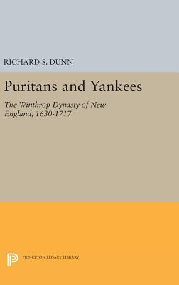 Puritans and Yankees: The Winthrop Dynasty of New England - Dunn, Richard S.