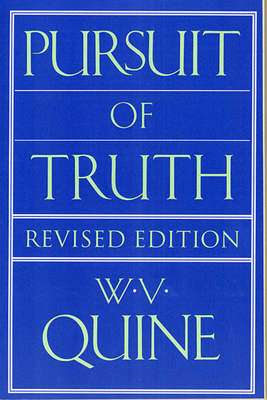 Pursuit of Truth: Revised Edition - Quine, Willard Van Orman