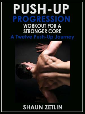 Push-Up Progression Workout for a Stronger Core: A Twelve Push-Up Journey - Zetlin, Shaun