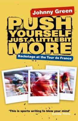 Push Yourself Just a Little Bit More: Backstage at the Tour de France - Green, Johnny
