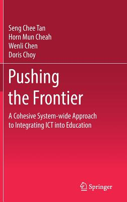 Pushing the Frontier: A Cohesive System-Wide Approach to Integrating Ict Into Education - Tan, Seng Chee
