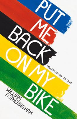 Put Me Back on My Bike: In Search of Tom Simpson - Fotheringham, William