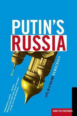 Putin's Russia: Life in a Failing Democracy - Politkovskaya, Anna, and Tait, Arch (Translated by)