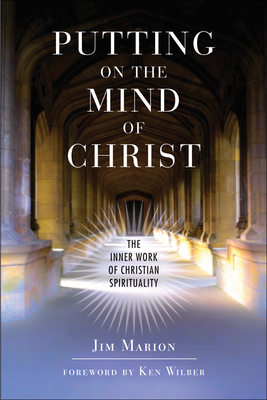 Putting on the Mind of Christ: The Inner Work of Christian Spirituality: The Inner Work of Christian Spirituality - Marion, Jim