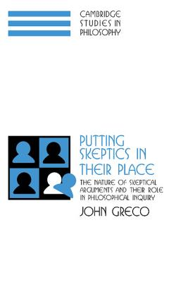 Putting Skeptics in Their Place: The Nature of Skeptical Arguments and Their Role in Philosophical Inquiry - Greco, John, MDIV