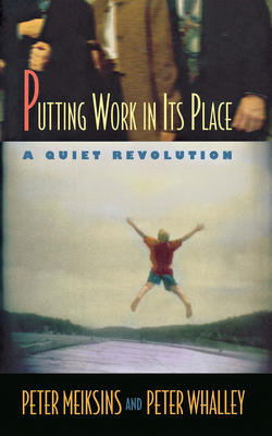 Putting Work in Its Place: A Quiet Revolution - Meiksins, Peter, Dr., and Whalley, Peter