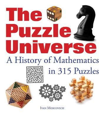 Puzzle Universe: The History of Math in 315 Puzzles - Moscovich, Ivan