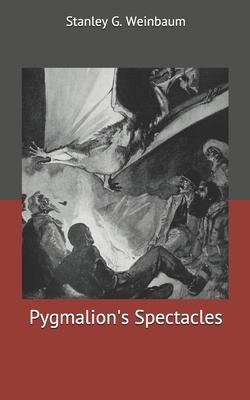 Pygmalion's Spectacles - Weinbaum, Stanley G