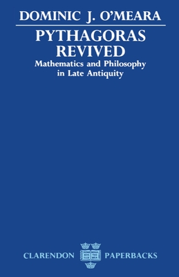 Pythagoras Revived: Mathematics and Philosophy in Late Antiquity - O'Meara, Dominic J