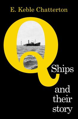 Q-Ships and Their Story - Keble Chatterton, E