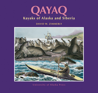 Qayaq: Kayaks of Alaska and Siberia - Zimmerly, David W