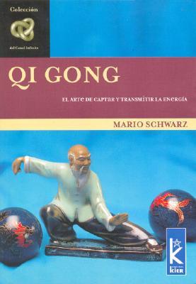 Qi Gong: El Arte de Captar y Transmitir La Energia - Schwarz, Mario
