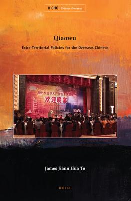 Qiaowu: Extra-Territorial Policies for the Overseas Chinese - To, James Jiann Hua