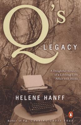 Q's Legacy: A Delightful Account of a Lifelong Love Affair with Books - Hanff, Helene