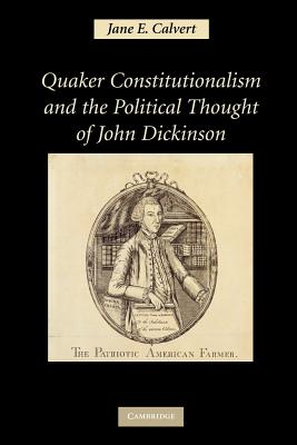 Quaker Constitutionalism and the Political Thought of John Dickinson - Calvert, Jane E.
