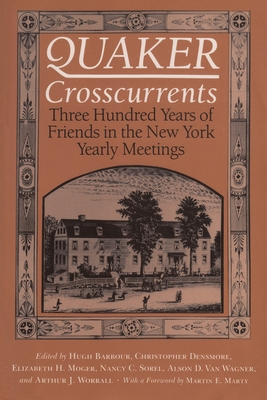 Quaker Crosscurrents: Three Hundred Years of New York Yearly Meetings - Barbour, Hugh (Editor), and Densmore, Christopher (Editor), and Moger, Elizabeth (Editor)